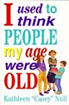 I Used to Think People My Age Were Old