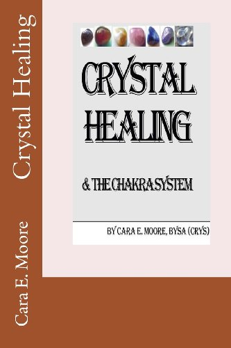 Crystal Healing & The Chakra System (Volume 1)