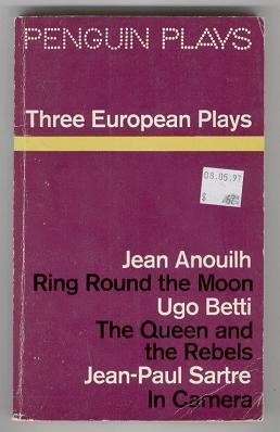 Three European Plays - Ring Round the Moon, The Queen and the Rebels, In Camera ( Penguin Plays )