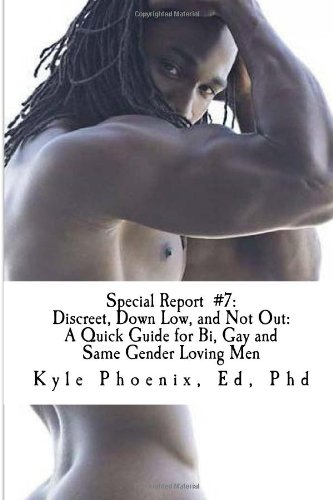 Special Report #7: Discreet, Down Low, and Not Out:: A Quick Guide for Bi, Gay and Same Gender Loving Men: Volume 1 (Special Reports by Kyle Phoenix)