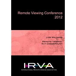 Lori Williams - Remote Viewing: Is it Dangerous? (IRVA 2012)