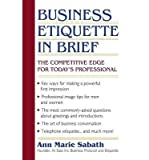 img - for [ Business Etiquette in Brief: The Competitive Edge for Today's Professional BY Sabath, Ann Marie ( Author ) ] { Paperback } 2013 book / textbook / text book