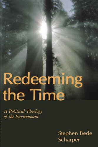 Redeeming the Time: A Political Theology of the Environment by Stephen Bede Scharper (1998-06-01)