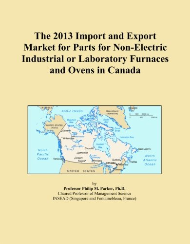 The 2013 Import And Export Market For Parts For Non-Electric Industrial Or Laboratory Furnaces And Ovens In Canada