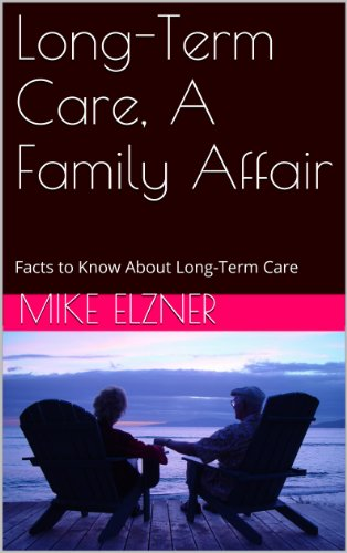Long-Term Care, A Family Affair: Facts to Know About Long-Term Care
