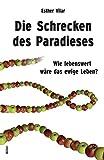 Die Schrecken des Paradieses: Wie lebenswert wäre das ewige Leben? (German Edition)