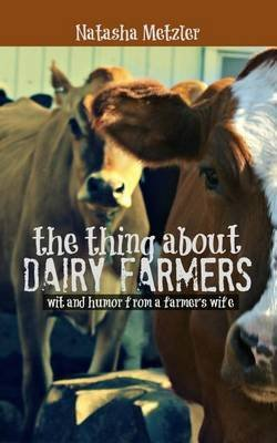 the-thing-about-dairy-farmers-by-author-natasha-metzler-published-on-november-2013