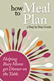 How to Meal Plan: A Step by Step Guide for Busy Moms