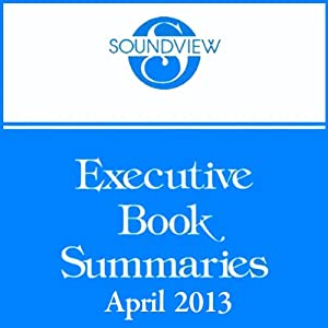 Soundview Executive Book Summaries, April 2013 | [Paul A. Laudicina, John Ullmen, Mark Goulston, Dan Ariely]