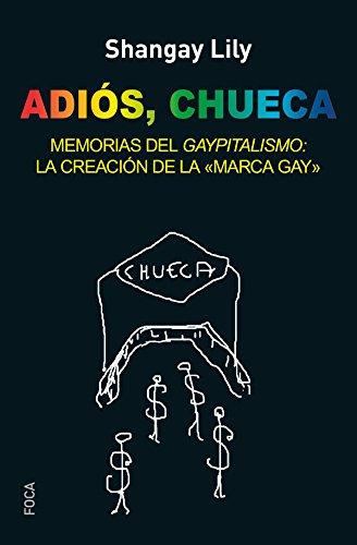 Adiós, Chueca. Memorias del gaypitalismo: creando la marca gay (Investigación)