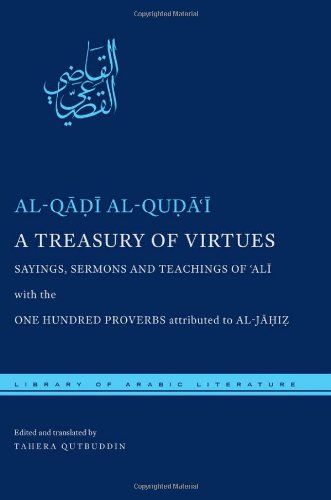 A Treasury of Virtues: Sayings, Sermons, and Teachings of Ali, with the One Hundred Proverbs, attributed to al-Jahiz (Li