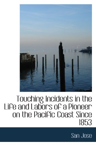 Touching Incidents in the Life and Labors of a Pioneer on the Pacific Coast Since 1853
