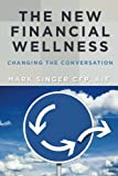 img - for The New Financial Wellness: Changing the Conversation book / textbook / text book