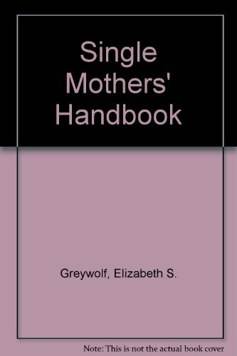 Single Mothers' Handbook, Greywolf, Elizabeth S.
