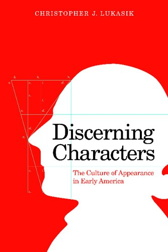 Discerning Characters: The Culture of Appearance in Early America (Early American Studies)
