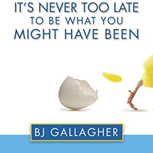 It's Never Too Late to Be What You Might Have Been | [BJ Gallagher]