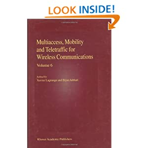 Multiaccess, Mobility and Teletraffic for Wireless Communications: Volume 6 Xavier Lagrange and Bijan Jabbari
