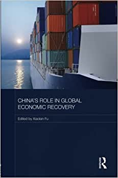 China's Role In Global Economic Recovery (Routledge Studies On The Chinese Economy)