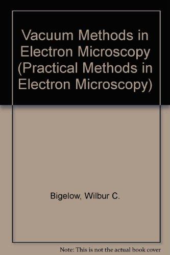 Vacuum Methods In Electron Microscopy (Practical Methods In Electron Microscopy)