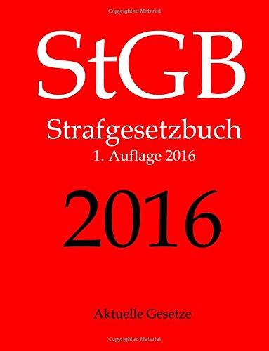 StGB, Strafgesetzbuch (ohne Nebengesetze), Aktuelle Gesetze (German Edition)