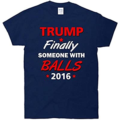 Trump Finally someone With Balls 2016 T-Shirt