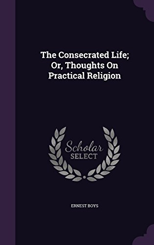 The Consecrated Life; Or, Thoughts On Practical Religion