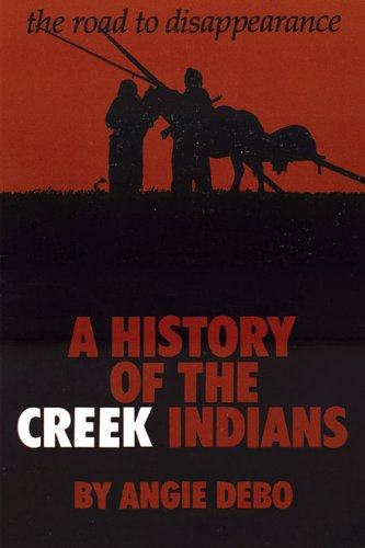 The Road to Disappearance: A History of the Creek Indians...