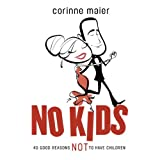 No Kids: 40 Good Reasons Not to Have Childrenby Corinne Maier
