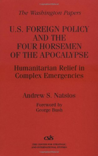 U.S. Foreign Policy and the Four Horsemen of the Apocalypse: Humanitarian Relief in Complex Emergencies (Washington Pape