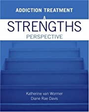Addiction Treatment A Strengths Perspective by Katherine van Wormer