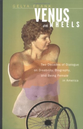 Venus on Wheels: Two Decades of Dialogue on Disability,...