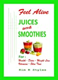 Feel Alive Juices and Smoothies: For health, detox, weight loss, vitamins and skin tone