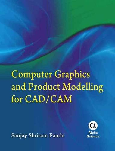 Compter Graphics and Product Modelling For CAD/CAM