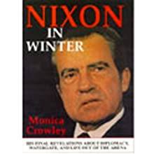 Nixon in Winter: His Final Revelations About Diplomacy, Watergate, and Life Out of the Arena | Livre audio Auteur(s) : Monica Crowley Narrateur(s) : Anna Fields
