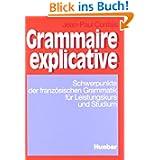 Grammaire explicative. Schwerpunkte der französischen Grammatik für Leistungskurs und Studium: Grammaire explicative...