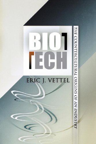 biotech-the-countercultural-origins-of-an-industry-politics-and-culture-in-modern-america-by-eric-j-