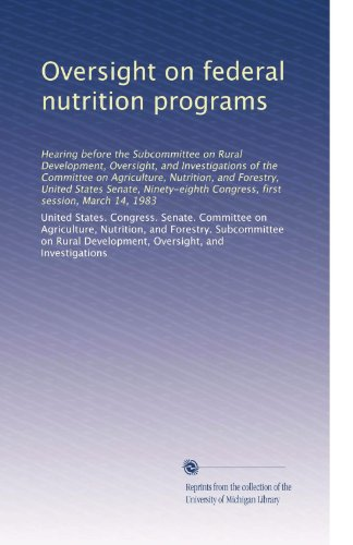 Oversight On Federal Nutrition Programs: Hearing Before The Subcommittee On Rural Development, Oversight, And Investigations Of The Committee On ... Congress, First Session, March 14, 1983