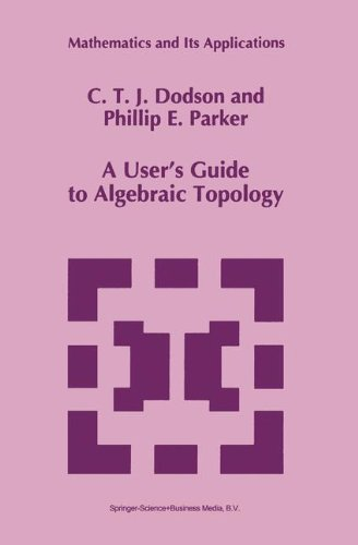A User's Guide to Algebraic Topology (Mathematics and Its Applications)