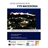 [Doing Business with Fyr Macedonia [ DOING BUSINESS WITH FYR MACEDONIA BY David-Barret, Liz ( Author ) May-01-...
