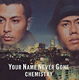 CHEMISTRY「YOUR NAME NEVER GONE」