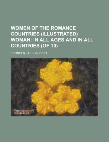 Women of the Romance Countries (Illustrated) Woman (Volume 6); In All Ages and in All Countries (of 10)
