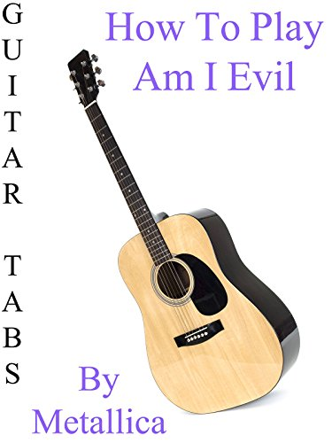 How To Play Am I Evil By Metallica - Guitar Tabs