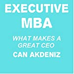 Executive MBA: What Makes a Great CEO   Can Akdeniz