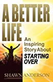 A Better Life: An Inspiring Story About Starting Over