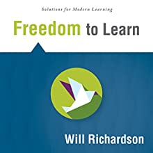 Freedom to Learn (Solutions) (       UNABRIDGED) by Will Richardson Narrated by Will Richardson