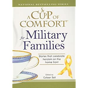 A Cup of Comfort for Military Families: Stories That Celebrate Heroism on the Home Front [CUP OF COMFORT FOR MILITARY FA]