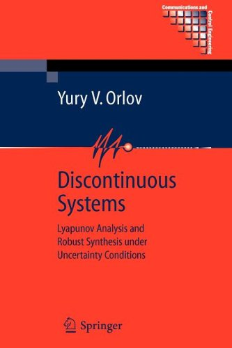 Discontinuous Systems: Lyapunov Analysis And Robust Synthesis Under Uncertainty Conditions (Communications And Control Engineering)