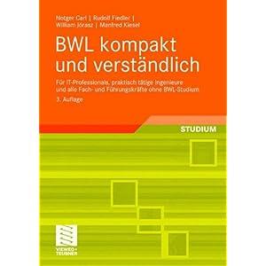 BWL kompakt und verständlich: Für IT-Professionals, praktisch tätige Ingenieure und alle Fach- un