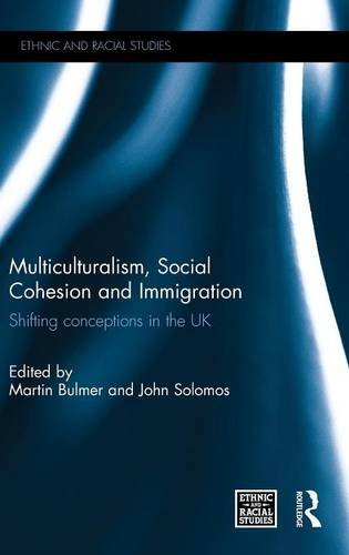Multiculturalism, Social Cohesion and Immigration: Shifting Conceptions in the UK (Ethnic and Racial Studies)