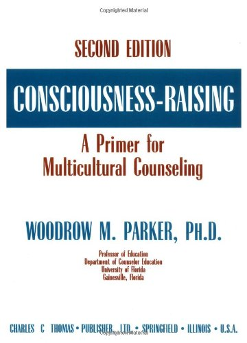 Consciousness-Raising: A Primer for Multicultural Counseling